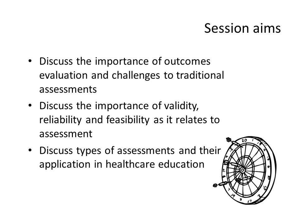 Session aims Discuss the importance of outcomes evaluation and challenges to traditional assessments.