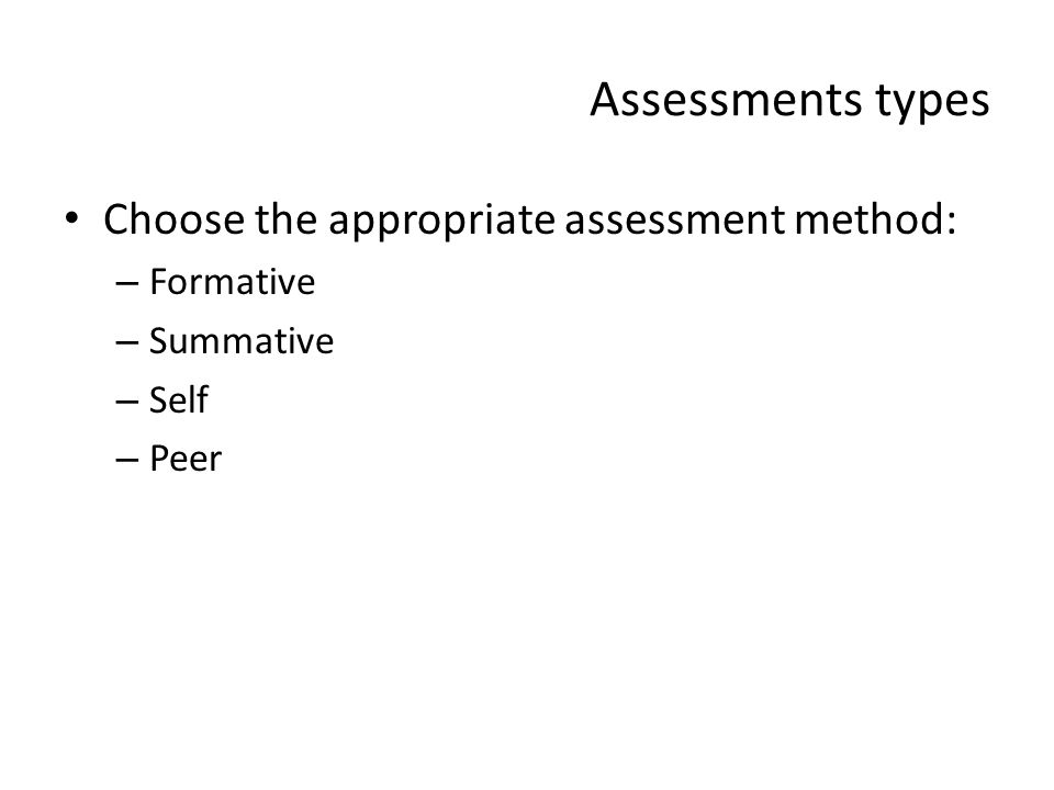 Assessments types Choose the appropriate assessment method: Formative