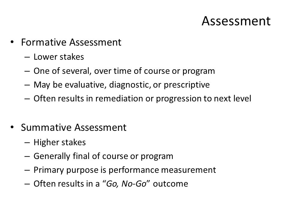 Assessment Formative Assessment Summative Assessment Lower stakes