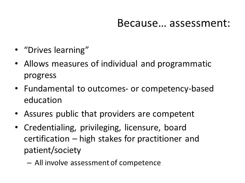 Because… assessment: Drives learning