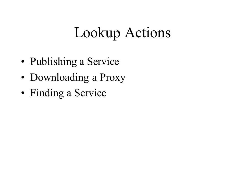 Lookup Actions Publishing a Service Downloading a Proxy