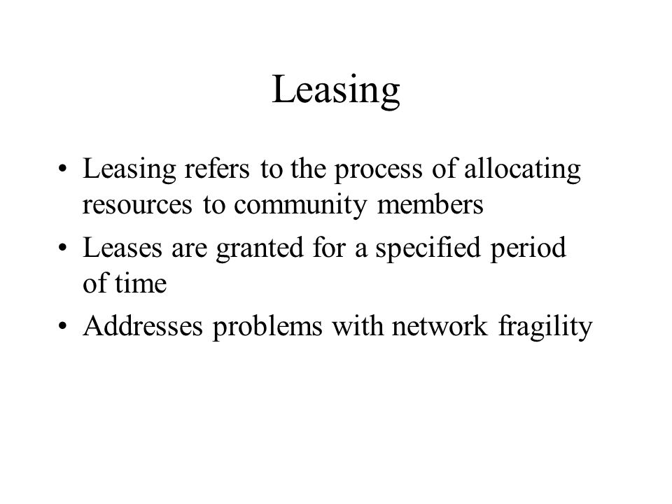 Leasing Leasing refers to the process of allocating resources to community members. Leases are granted for a specified period of time.