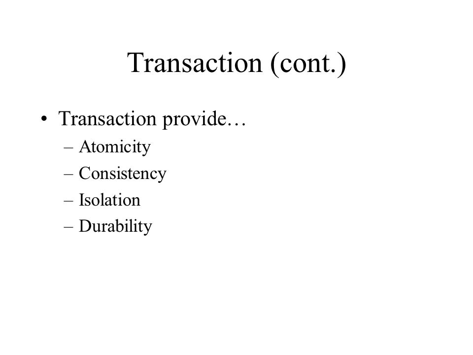 Transaction (cont.) Transaction provide… Atomicity Consistency