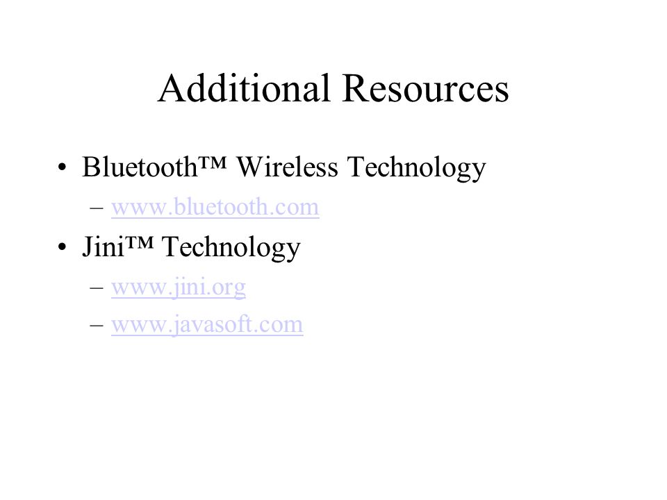 Additional Resources Bluetooth™ Wireless Technology Jini™ Technology