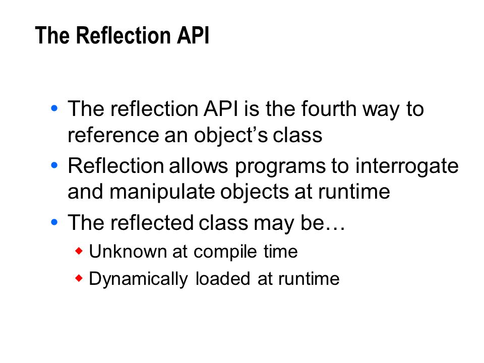 The Reflection API The reflection API is the fourth way to reference an object's class.