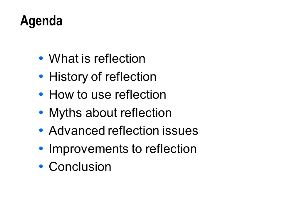Agenda What is reflection History of reflection How to use reflection