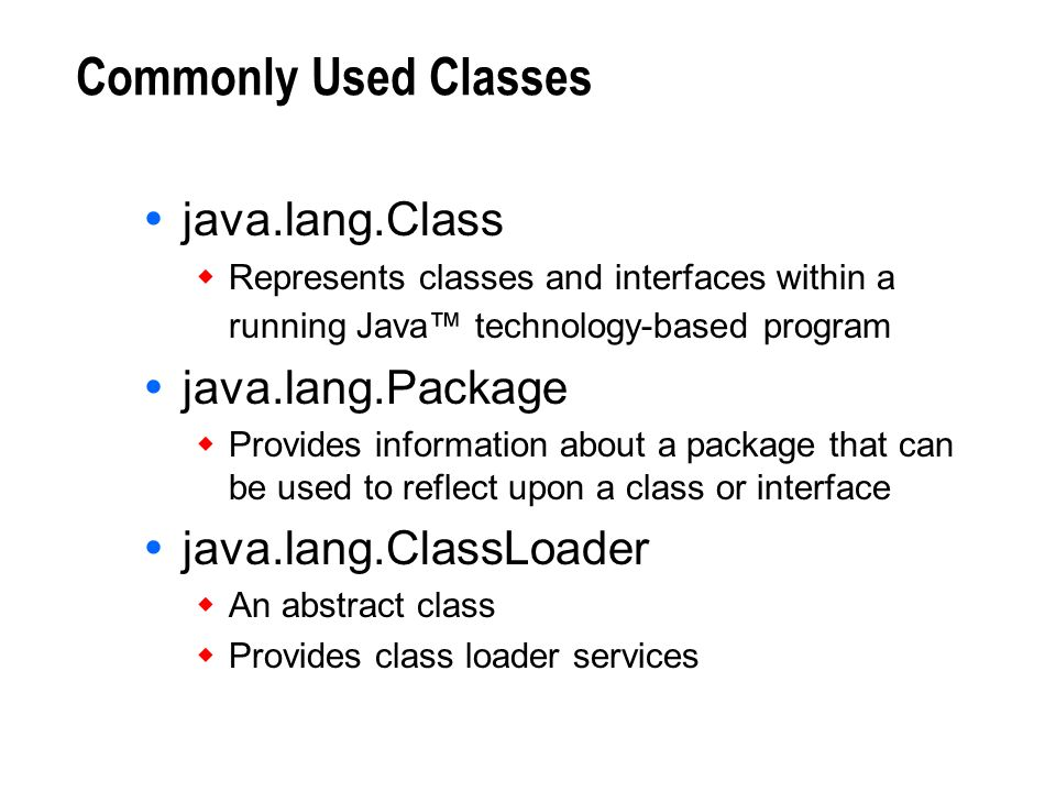 Commonly Used Classes java.lang.Class java.lang.Package