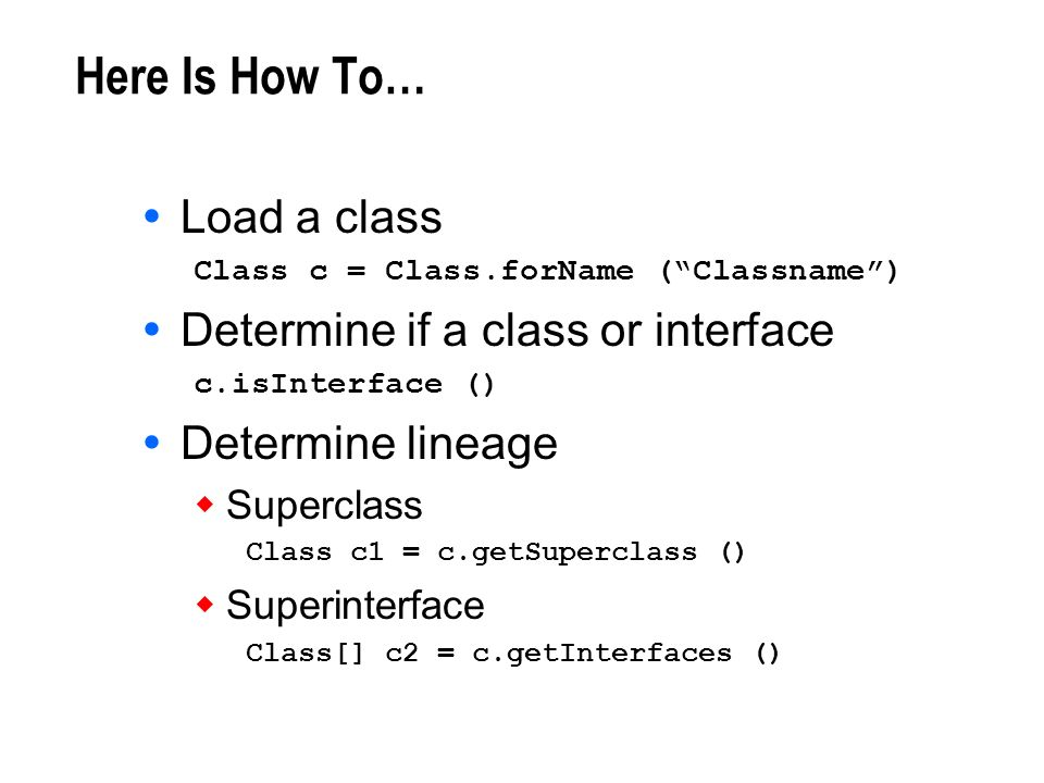 Here Is How To… Load a class Determine if a class or interface