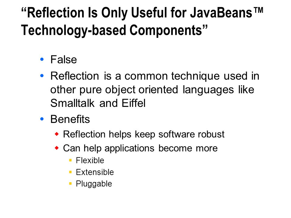 Reflection Is Only Useful for JavaBeans™ Technology-based Components
