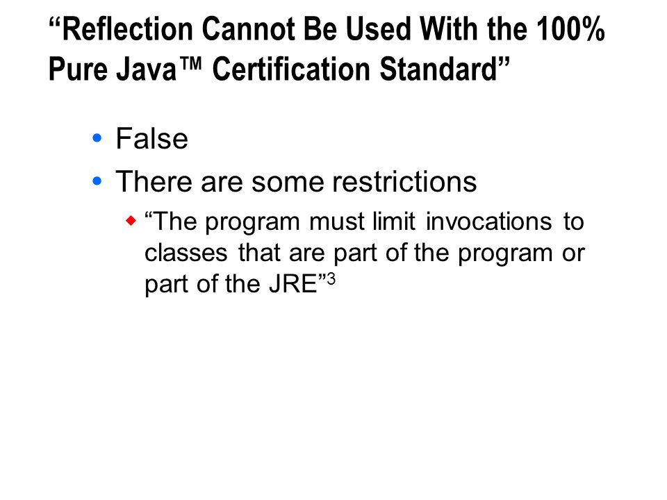 Reflection Cannot Be Used With the 100% Pure Java™ Certification Standard