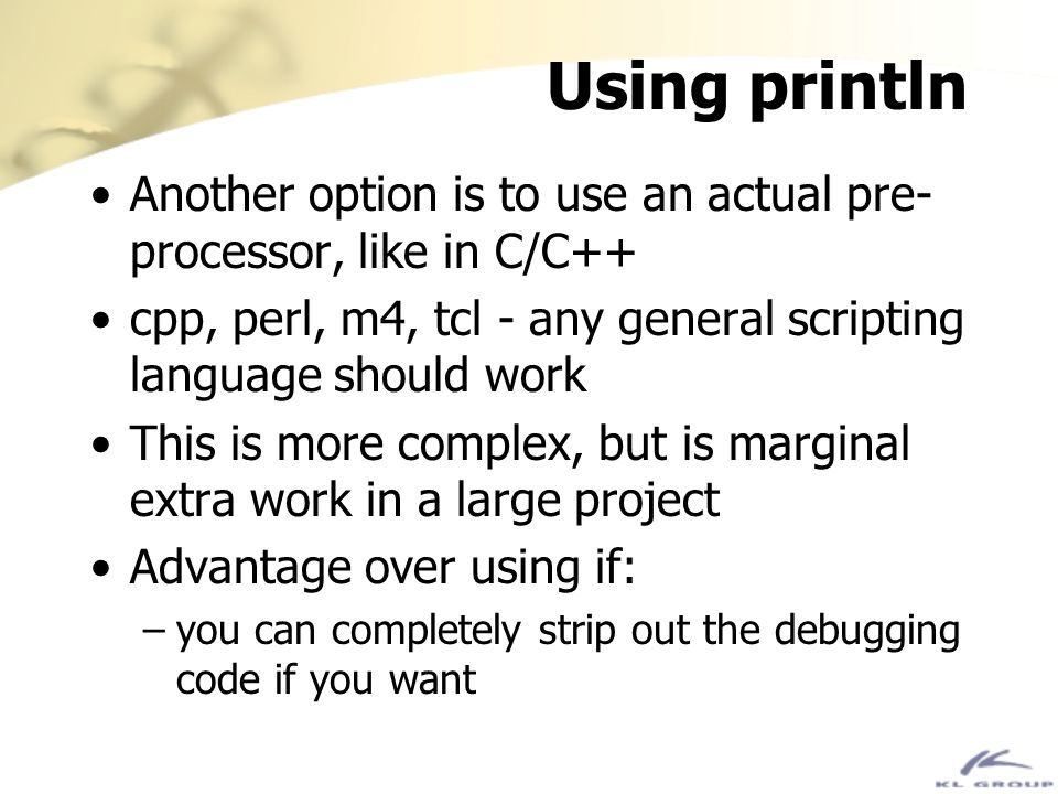 Using println Another option is to use an actual pre-processor, like in C/C++ cpp, perl, m4, tcl - any general scripting language should work.