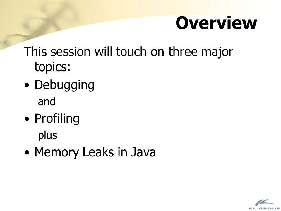 Overview This session will touch on three major topics: Debugging