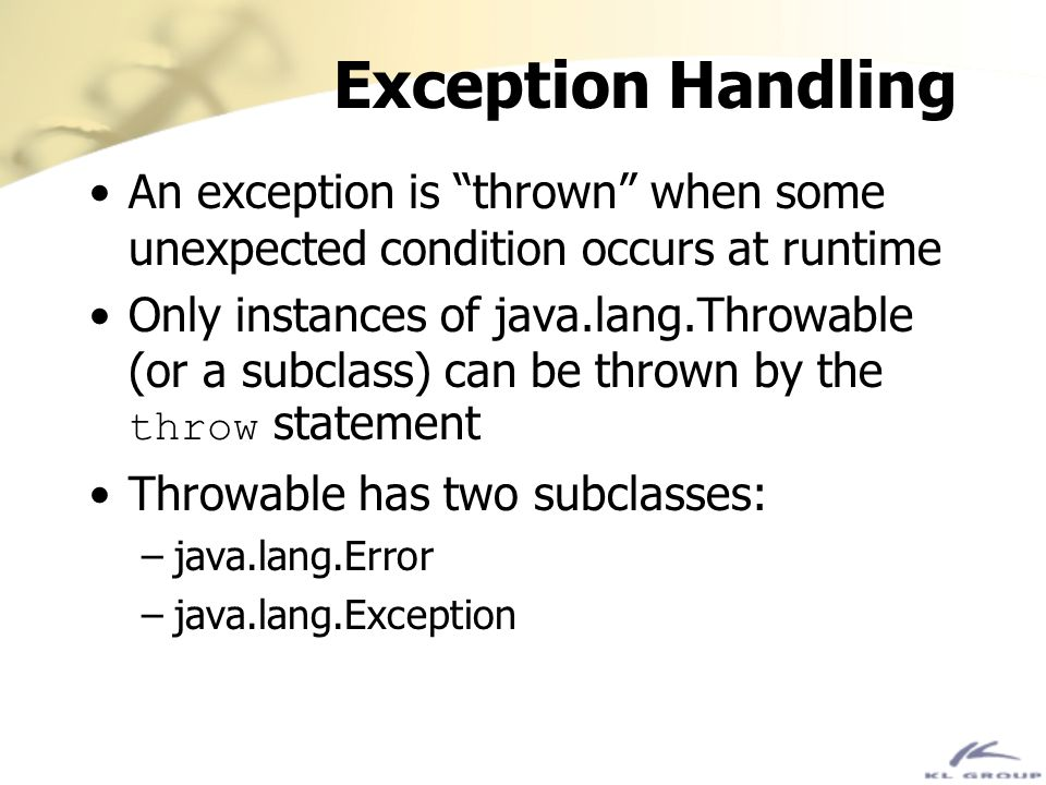 Exception Handling An exception is thrown when some unexpected condition occurs at runtime.