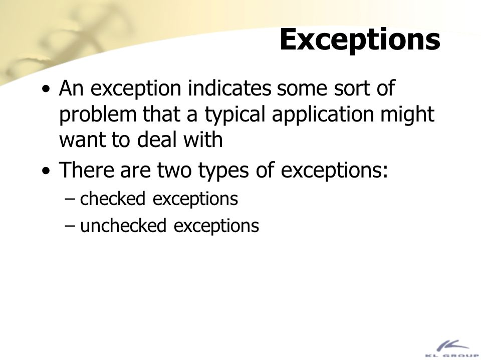 Exceptions An exception indicates some sort of problem that a typical application might want to deal with.