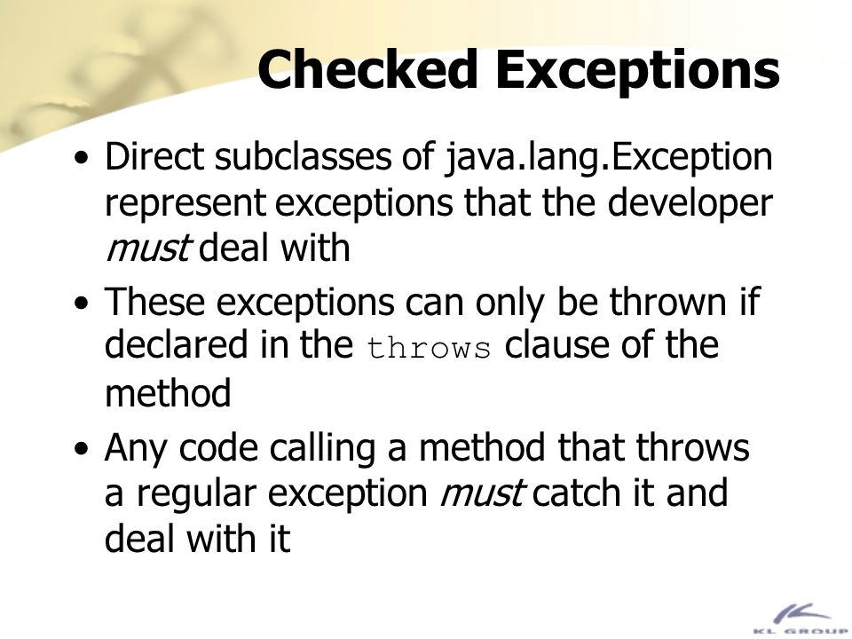 Checked Exceptions Direct subclasses of java.lang.Exception represent exceptions that the developer must deal with.