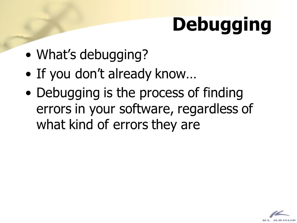 Debugging What's debugging If you don't already know…