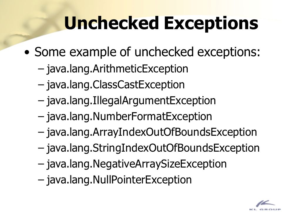 Unchecked Exceptions Some example of unchecked exceptions: