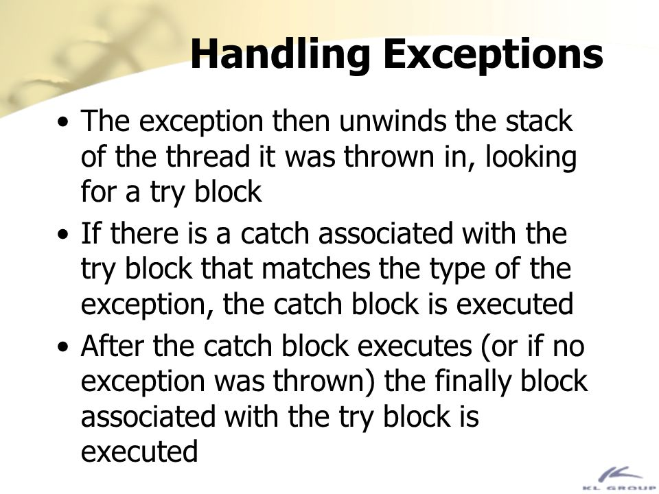 Handling Exceptions The exception then unwinds the stack of the thread it was thrown in, looking for a try block.