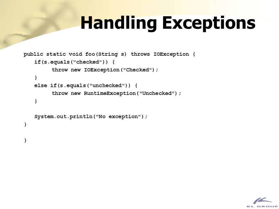 Handling Exceptions public static void foo(String s) throws IOException { if(s.equals( checked )) {