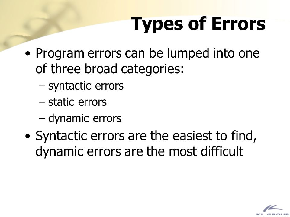 Types of Errors Program errors can be lumped into one of three broad categories: syntactic errors.
