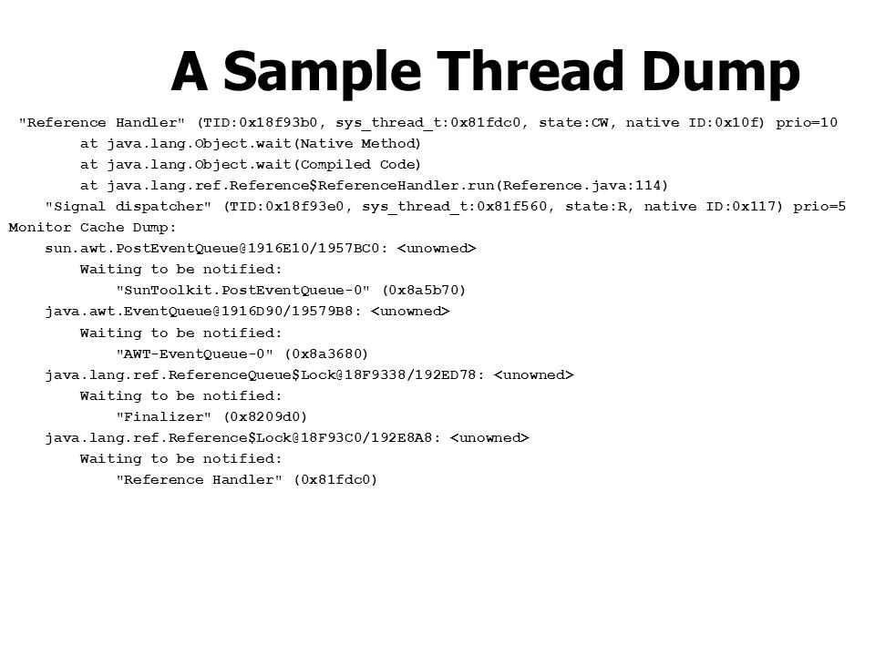 A Sample Thread Dump Reference Handler (TID:0x18f93b0, sys_thread_t:0x81fdc0, state:CW, native ID:0x10f) prio=10.