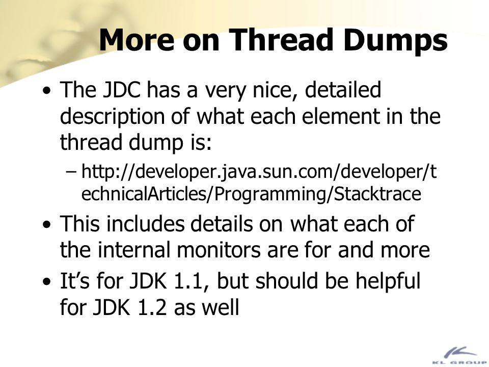 More on Thread Dumps The JDC has a very nice, detailed description of what each element in the thread dump is: