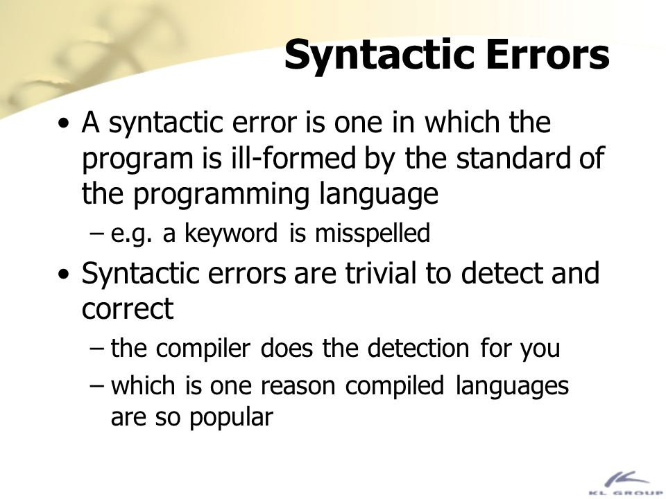 Syntactic Errors A syntactic error is one in which the program is ill-formed by the standard of the programming language.