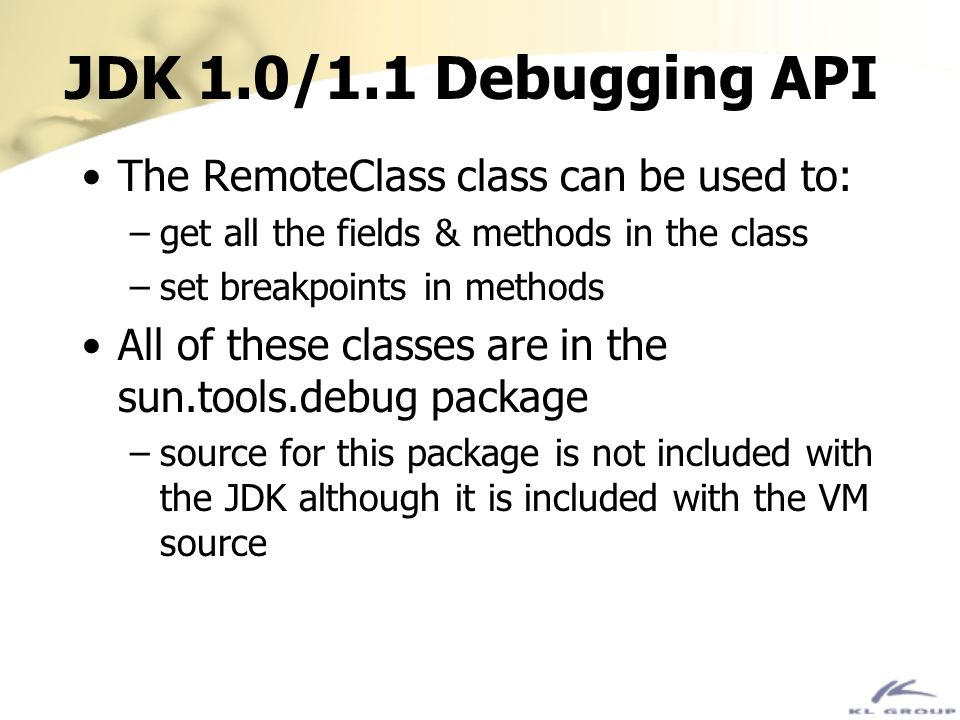 JDK 1.0/1.1 Debugging API The RemoteClass class can be used to: