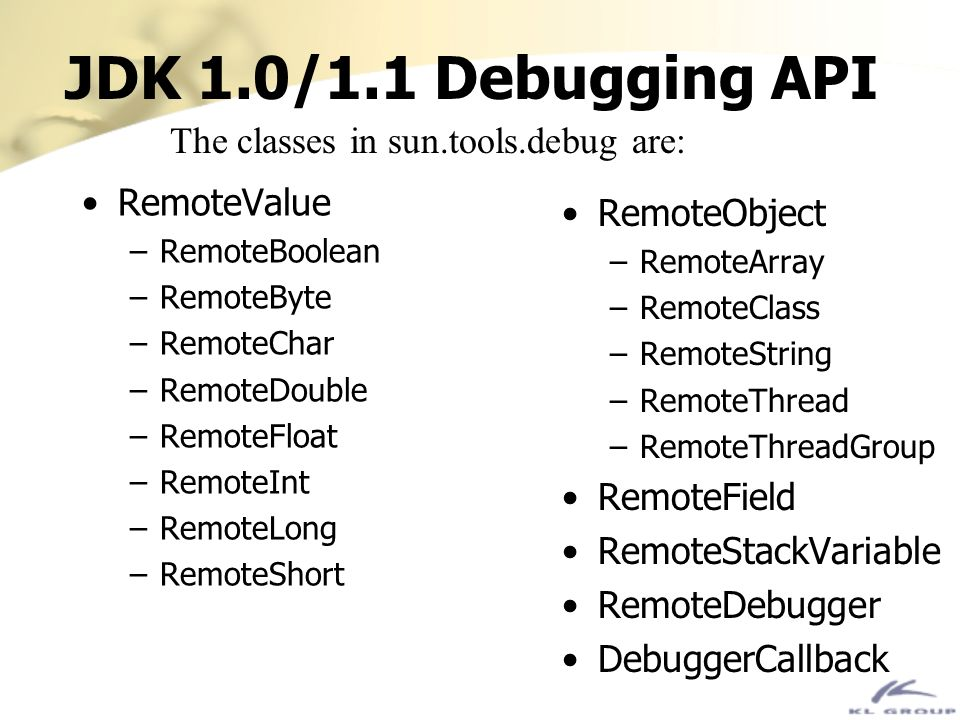 JDK 1.0/1.1 Debugging API The classes in sun.tools.debug are: