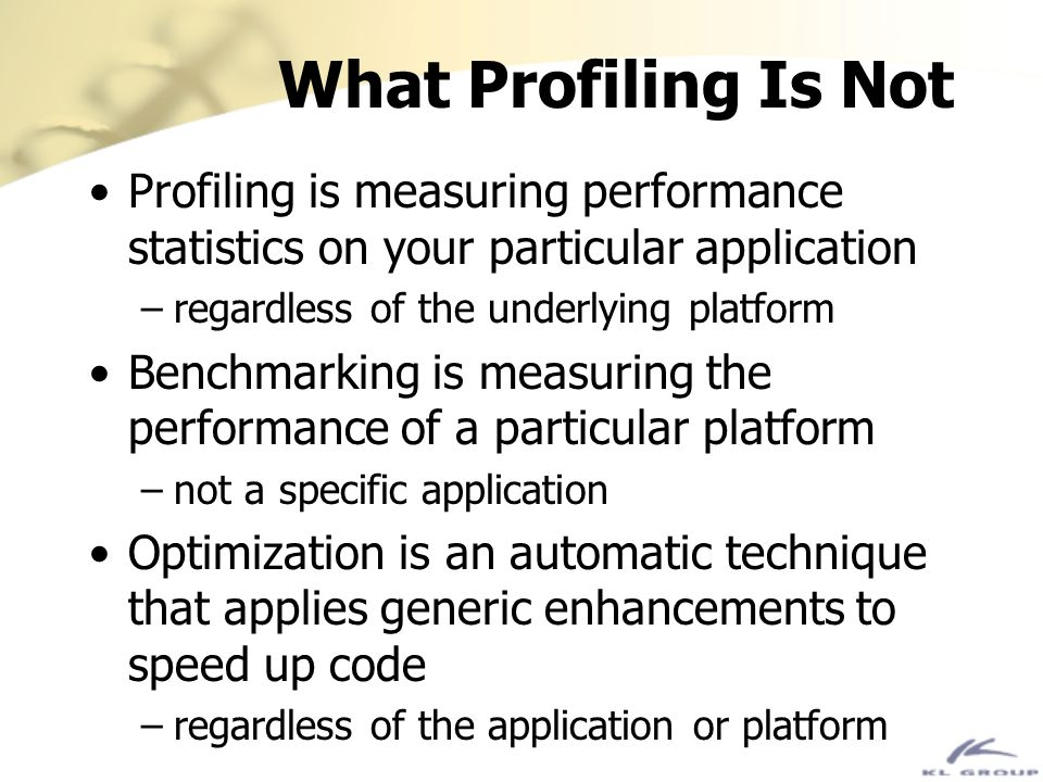 What Profiling Is Not Profiling is measuring performance statistics on your particular application.