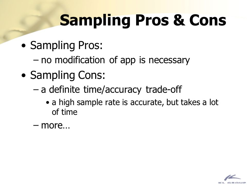 Sampling Pros & Cons Sampling Pros: Sampling Cons: