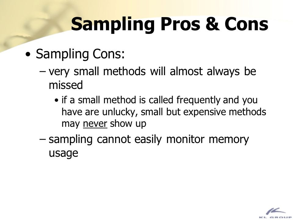 Sampling Pros & Cons Sampling Cons: