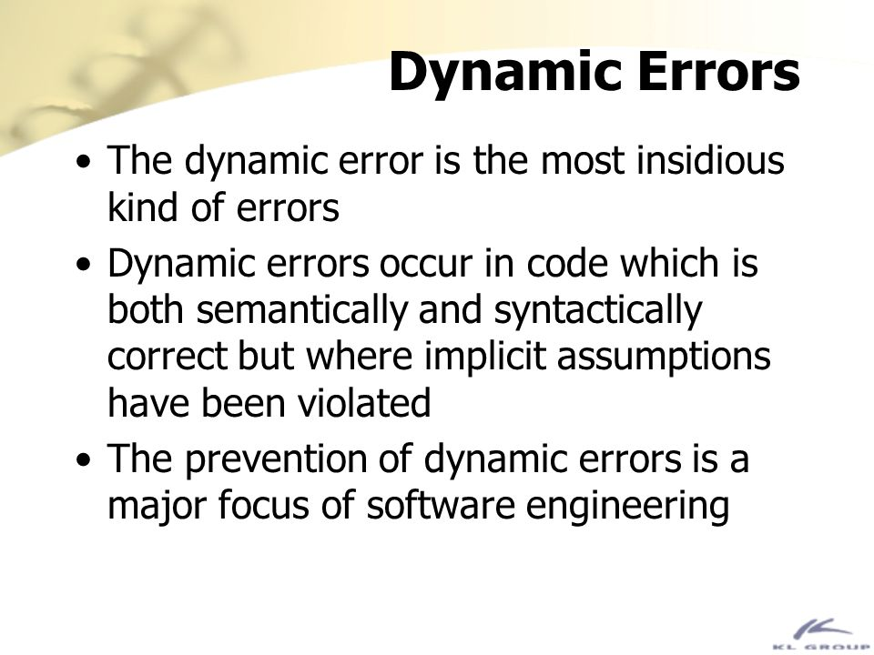 Dynamic Errors The dynamic error is the most insidious kind of errors