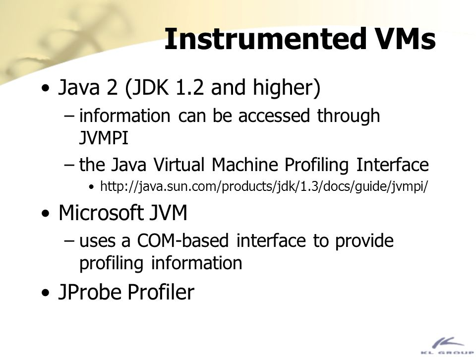 Instrumented VMs Java 2 (JDK 1.2 and higher) Microsoft JVM