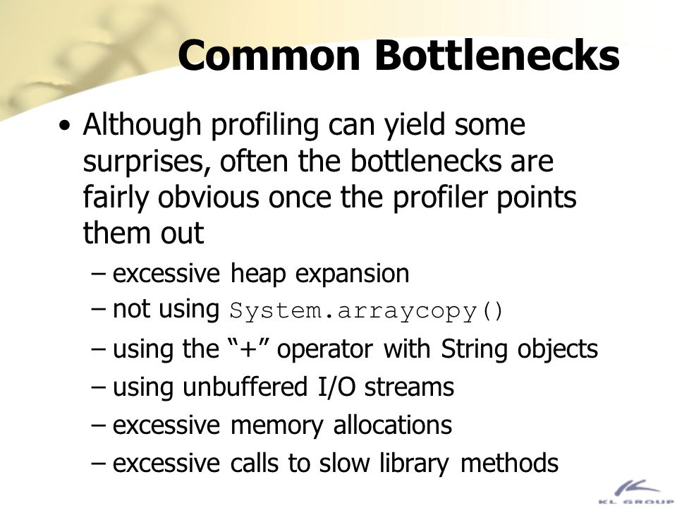 Common Bottlenecks Although profiling can yield some surprises, often the bottlenecks are fairly obvious once the profiler points them out.