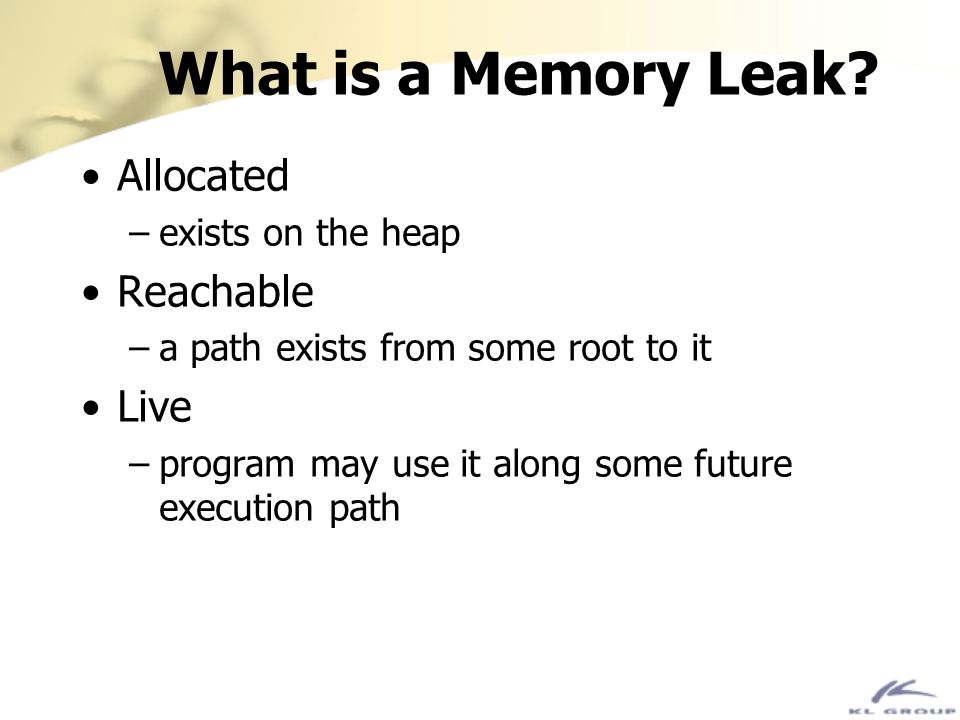 What is a Memory Leak Allocated Reachable Live exists on the heap
