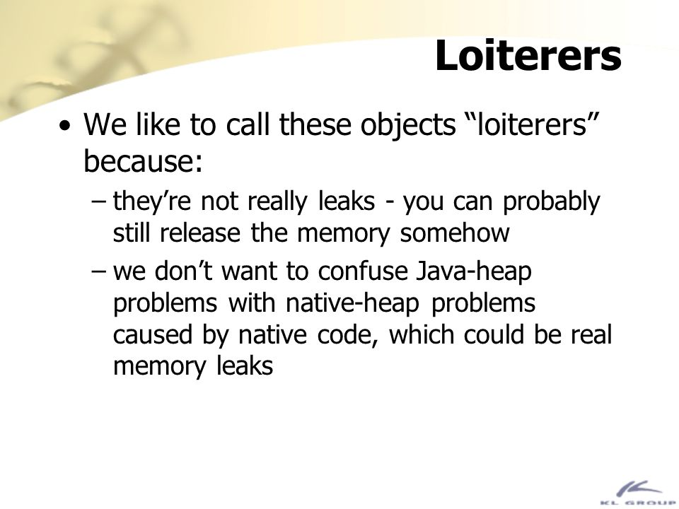 Loiterers We like to call these objects loiterers because:
