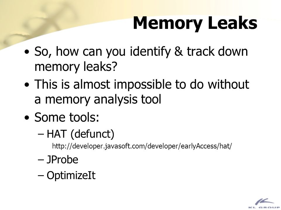 Memory Leaks So, how can you identify & track down memory leaks