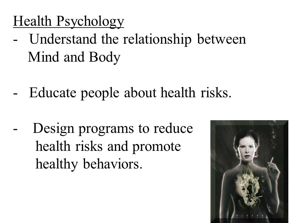 the relationship between health and psychology The biopsychosocial model is also a good reason why health/behavioral medicine psychologists are versed in broad range of treatment approaches my experience has been that patients prefer this type of relationship with their healthcare provider once they experience the biopsychosocial treatment.