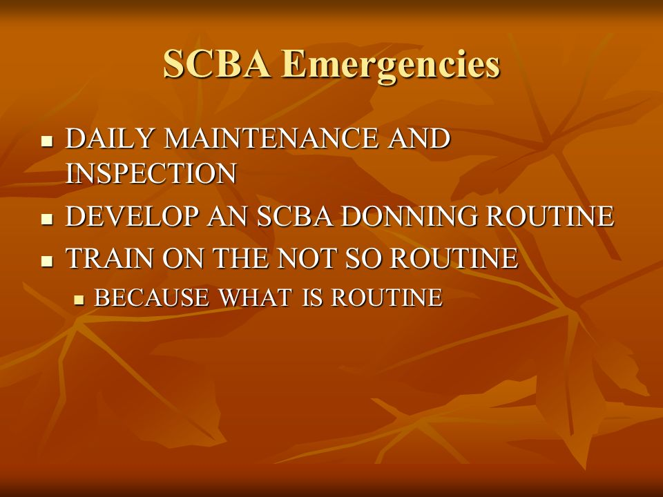 SCBA Emergencies DAILY MAINTENANCE AND INSPECTION
