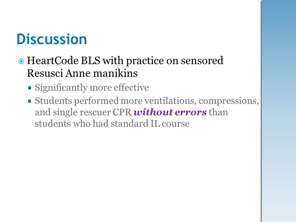 Discussion HeartCode BLS with practice on sensored Resusci Anne manikins. Significantly more effective.