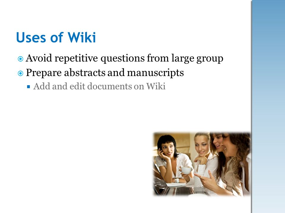 Uses of Wiki Avoid repetitive questions from large group