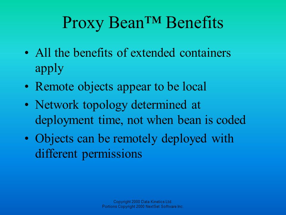 Proxy Bean™ Benefits All the benefits of extended containers apply