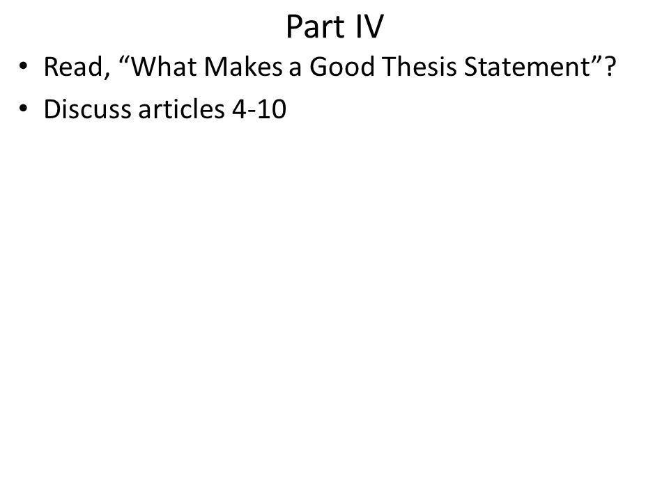parts of a good thesis statement The easiest type of thesis to write is the three-part thesis the standard american-style essay has five paragraphs: 1 introduction, 3 body paragraphs (that present 3 different pieces of evidence), and 1 conclusion a three-part thesis statement is easy because you simply list your three main pieces of evidence.