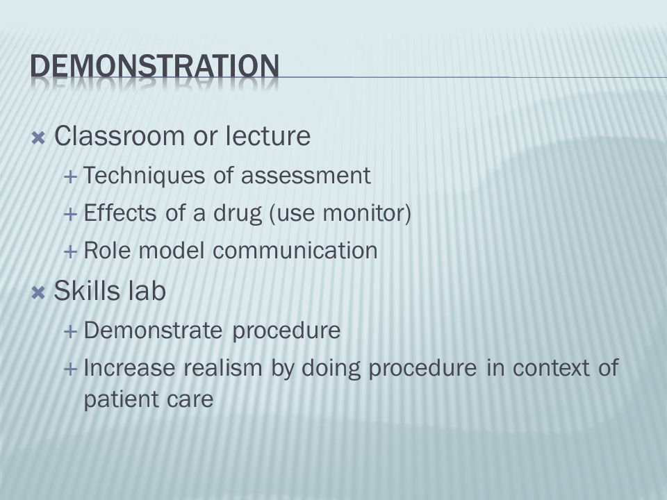 Demonstration Classroom or lecture Skills lab Techniques of assessment