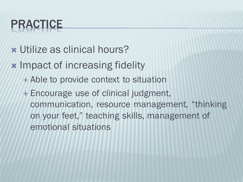Practice Utilize as clinical hours Impact of increasing fidelity