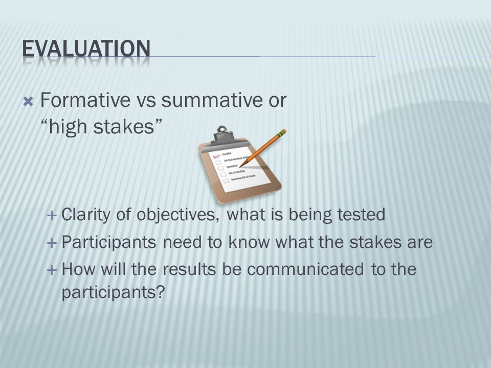 Evaluation Formative vs summative or high stakes