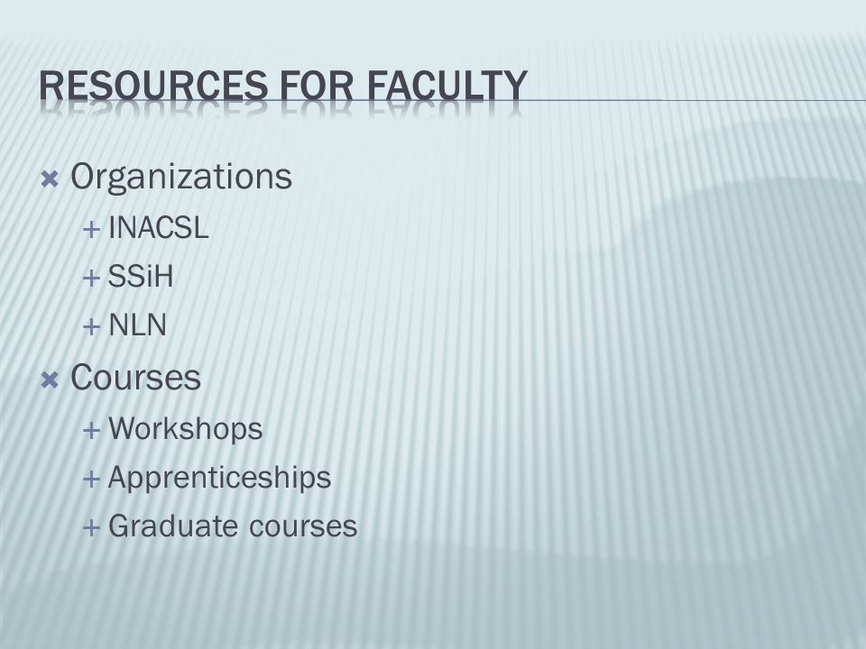 Resources for faculty Organizations Courses INACSL SSiH NLN Workshops
