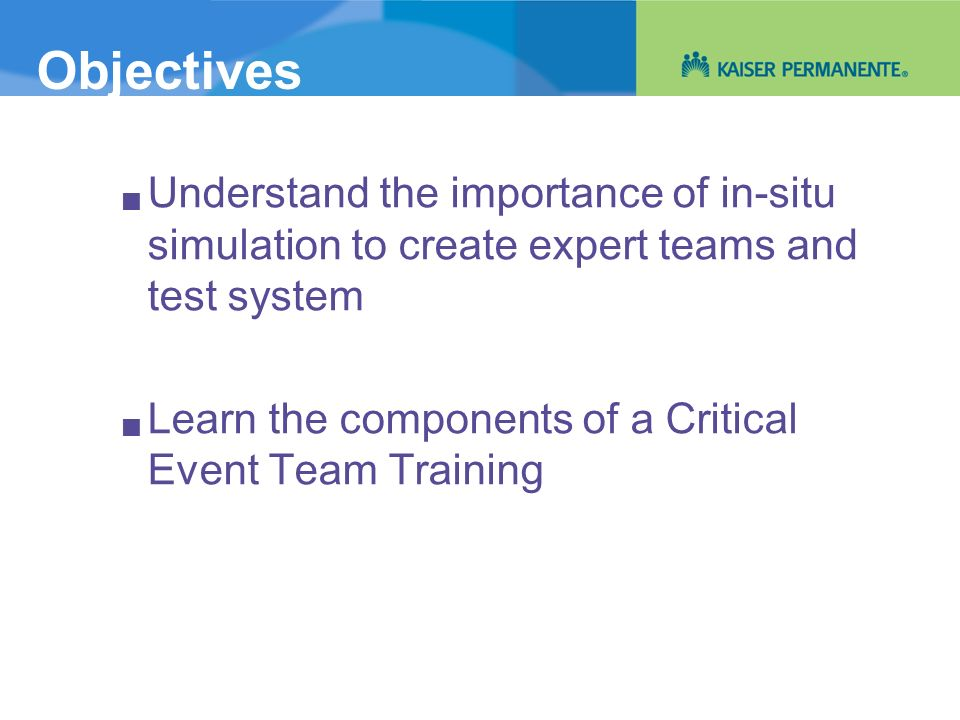 Objectives Understand the importance of in-situ simulation to create expert teams and test system.