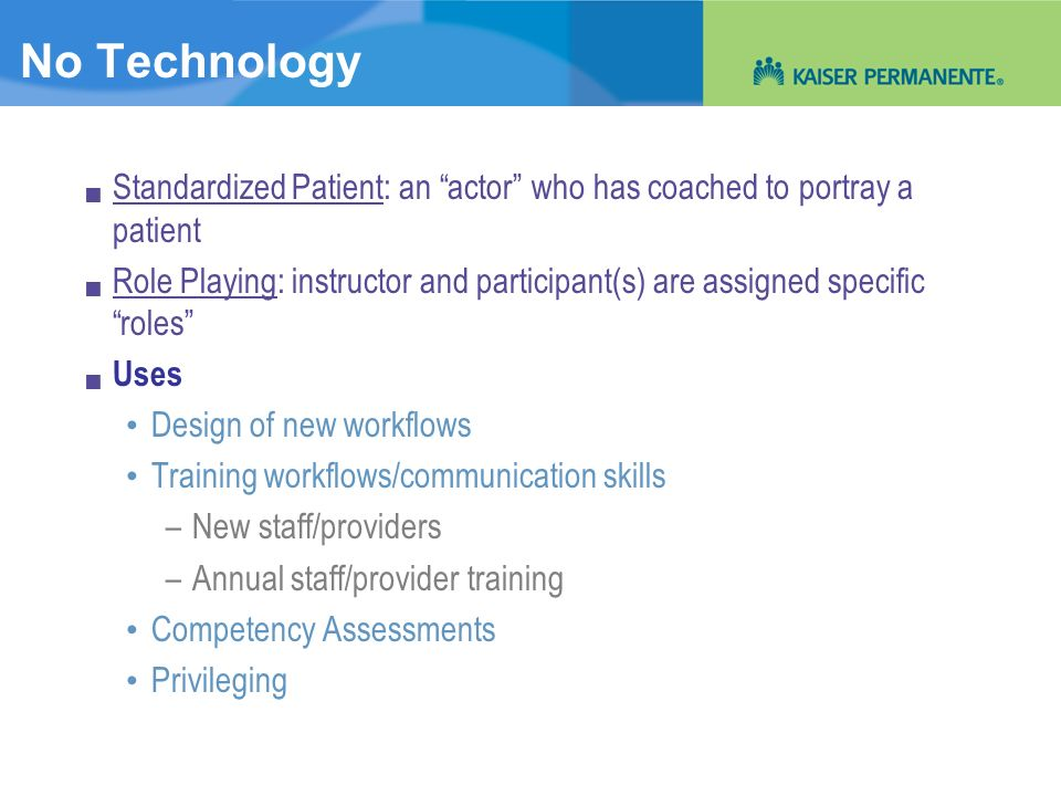 No TechnologyStandardized Patient: an actor who has coached to portray a patient.